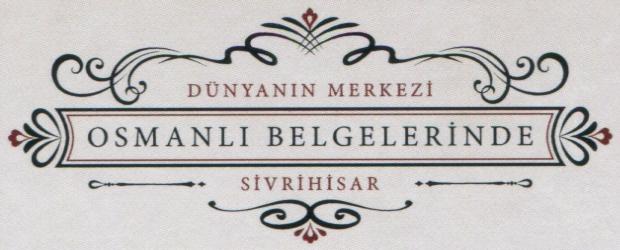 osmanli belgeleri kitap arma - Osmanlı Belgelerinde Dünyanın Merkezi Sivrihisar